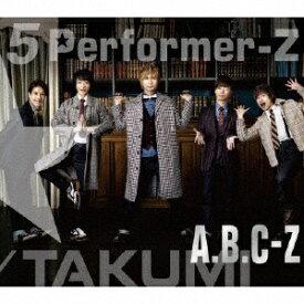 ポニーキャニオン PONY CANYON A.B.C-Z/5 Performer-Z 初回限定TAKUMI盤 【CD】