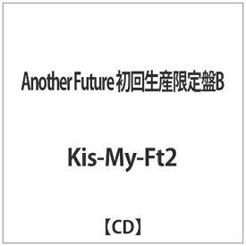 エイベックス・エンタテインメント Avex Entertainment Kis-My-Ft2/Another Future 初回生産限定盤B 【CD】 【代金引換配送不可】