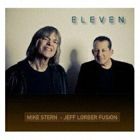 ユニバーサルミュージック マイク・スターン/ジェフ・ローバー・フュージョン/ イレヴン【CD】