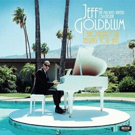 ユニバーサルミュージック ジェフ・ゴールドブラム/ アイ・シュドゥント・ビー・テリング・ユー・ディス【CD】