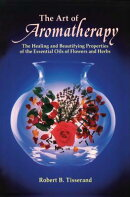 The Art of Aromatherapy: The Healing and Beautifying Properties of the Essential Oils of Flowers and