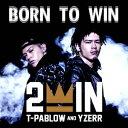 BORN TO WIN [ 2WIN ]