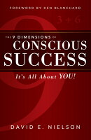 The 9 Dimensions of Conscious Success: It's All about You!