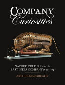 Company Curiosities: Nature, Culture and the East India Company, 1600-1874