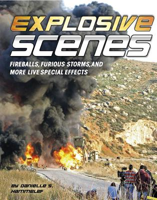 Explosive Scenes: Fireballs, Furious Storms, and More Live Special Effects EXPLOSIVE SCENES (Awesome Special Effects) [ Danielle S. Hammelef ]