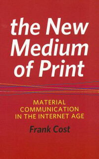 TheNewMediumofPrintNewMediumofPrintNewMediumofPrint:MaterialCommunicationintheInter[FrankCost]