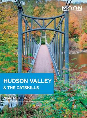 Moon Hudson Valley & the Catskills MOON HUDSON VALLEY & THE CATSK (Moon Handbooks) [ Nikki Goth Itoi ]