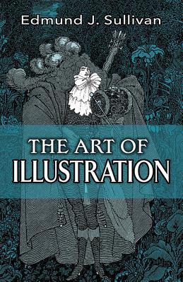 The Art of Illustration [ Edmund J. Sullivan ]