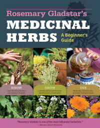 RosemaryGladstar'sMedicinalHerbs:ABeginner'sGuide:33HealingHerbstoKnow,Grow,andUse