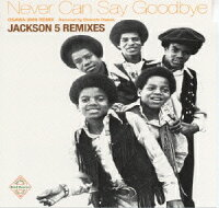 JACKSON_5_REMIXES〜Never_Can_Say_Goodbye