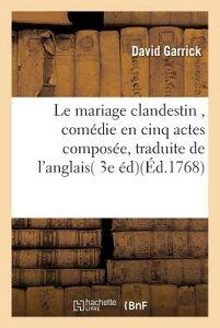 Le Mariage Clandestin, Comedie En Cinq Actes, Traduite de L'Anglais, Sur La 3e Edition FRE-MARIAGE CLANDESTIN COMEDIE (Litterature) [ Garrick-D ]