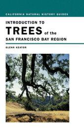 Introduction to Trees of the San Francisco Bay Region INTRO TO TREES OF THE SAN FRAN (California Natural History Guides) [ Glenn Keator ]