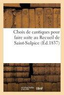 Choix de Cantiques Pour Faire Suite Au Recueil de Saint-Sulpice