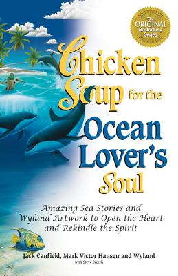Chicken Soup for the Ocean Lover's Soul: Amazing Sea Stories and Wyland Artwork to Open the Heart an CSF THE OCEAN LOVERS SOUL ORIG [ Jack Canfield ]