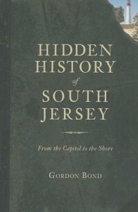 HiddenHistoryofSouthJersey:FromtheCapitoltotheShore[GordonBond]