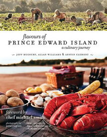 flavours of Prince Edward Island: A culinary journey FLAVOURS OF PRINCE EDWARD ISLA [ Jeff McCourt ]