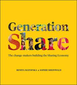 Generation Share: The Change-Makers Building the Sharing Economy GENERATION SHARE [ Benita Matofska ]