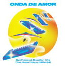 【輸入盤】Onda De Amor: Synthesized Brazilian Hits That Never Were (1984-94)