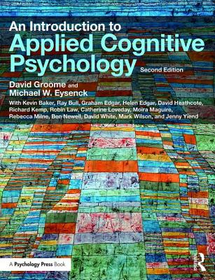 An Introduction to Applied Cognitive Psychology INTRO TO APPLIED COGNITIVE PSY [ David Groome ]