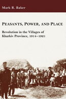 Peasants, Power, and Place: Revolution in the Villages of Kharkiv Province, 1914-1921