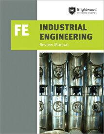 Industrial Engineering: Fe Review Manual INDUSTRIAL ENGINEERING FE REVI [ Brightwood Engineering Education ]