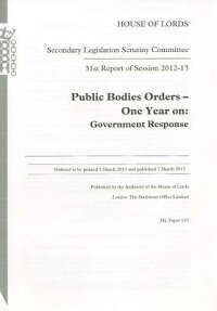 31stReportofSession2012-13:PublicBodiesOrders-OneYearonGovernmentResponse:HouseofLor[UKStationeryOffice]