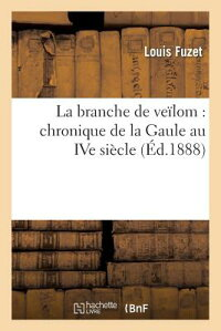 LaBranchedeVealom:ChroniquedeLaGauleAuIveSia]cle[LouisFuzet]