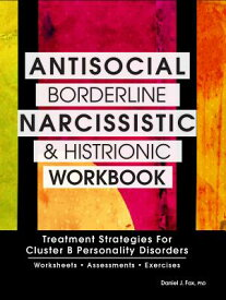 Antisocial, Borderline, Narcissistic and Histrionic Workbook: Treatment Strategies for Cluster B Per ANTISOCIAL BORDERLINE NARCISSI [ Daniel J. Fox, Ph.D. ]