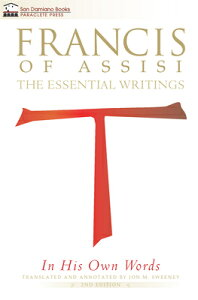 Francis of Assisi in His Own Words: The Essential Writings FRANCIS OF ASSISI IN HIS OWN W (San Damiano Books) [ Jon M. Sweeney ]