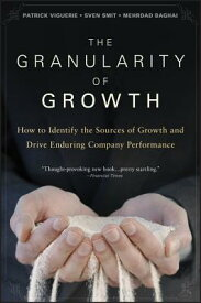The Granularity of Growth: How to Identify the Sources of Growth and Drive Enduring Company Performa GRANULARITY OF GROWTH [ Patrick Viguerie ]