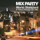 MIX PARTY World Standard A Tatsuo Sunaga Live Mix