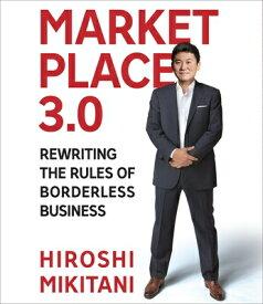 Marketplace 3.0: Rewriting the Rules for Borderless Business MARKETPLACE 30 5D [ Hiroshi Mikitani ]
