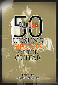 GuitarPlayerPresents50UnsungHeroesoftheGuitar