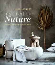 Inspired by Nature: Creating a Personal and Natural Interior INSPIRED BY NATURE [ Hans Blomquist ]