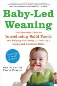 Baby-Led Weaning: The Essential Guide to Introducing Solid Foods--And Helping Your Baby to Grow Up a BABY-LED WEANING [ Gill Rapley ]