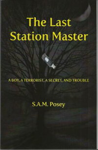 TheLastStationMaster:ABoy,aTerroist,aSecret,andTrouble[S.a.M.Posey]