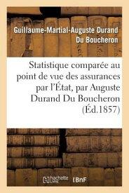 Statistique Comparee Au Point de Vue Des Assurances Par L'Etat = Statistique Compara(c)E Au Point de FRE-STATISTIQUE COMPAREE AU PO (Sciences Sociales) [ Du Boucheron-G-M-A ]