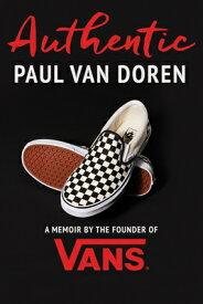 Authentic: A Memoir by the Founder of Vans AUTHENTIC [ Paul Van Doren ]