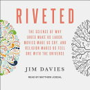 Riveted: The Science of Why Jokes Make Us Laugh, Movies Make Us Cry, and Religion Makes Us Feel One