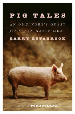 Pig Tales: An Omnivore's Quest for Sustainable Meat PIG TALES [ Barry Estabrook ]