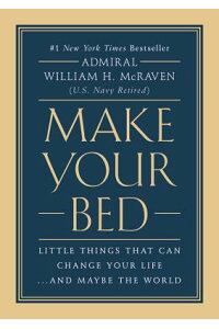 MakeYourBed:LittleThingsThatCanChangeYourLife...andMaybetheWorld[WilliamH.McRaven]