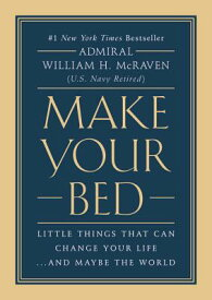 Make Your Bed: Little Things That Can Change Your Life...and Maybe the World MAKE YOUR BED [ William H. McRaven ]