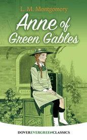 Anne of Green Gables ANNE OF GREEN GABLES (Dover Children's Evergreen Classics) [ L. M. Montgomery ]