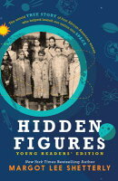 Hidden Figures, Young Readers' Edition: The Untold True Story of Four African American Women Who Hel