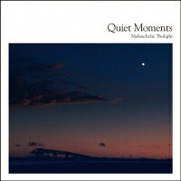 Quiet_Moments〜Melancholic_Twilight