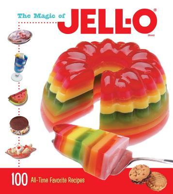 The Magic of Jell-O: 100 All-Time Favorite Recipes MAGIC OF JELL-O [ Jell-O ]