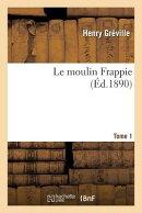 Le Moulin Frappier. Tome 1