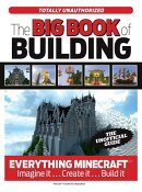 The Big Book of Building: Everything Minecraft(r)(TM) Imagine It... Create It... Build It