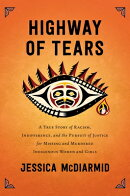 Highway of Tears: A True Story of Racism, Indifference, and the Pursuit of Justice for Missing and M