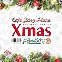 カフェで流れるジャズピアノ クリスマス・ベスト30 [ Moonlight Jazz Blue/JAZZ PARADISE ]
